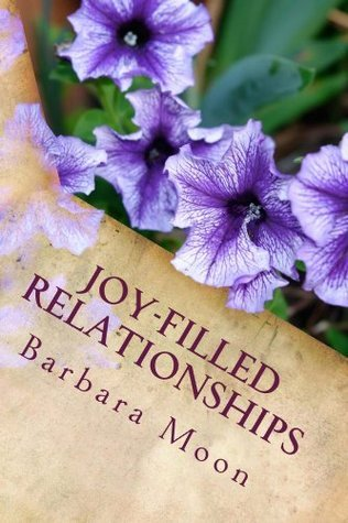 Joy-Filled Relationships  by  Barbara Moon