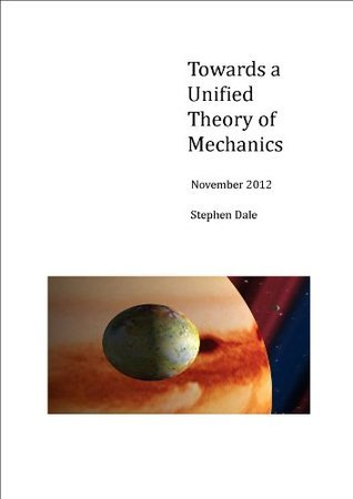 Towards a Unified Theory of Mechanics  by  Stephen Dale