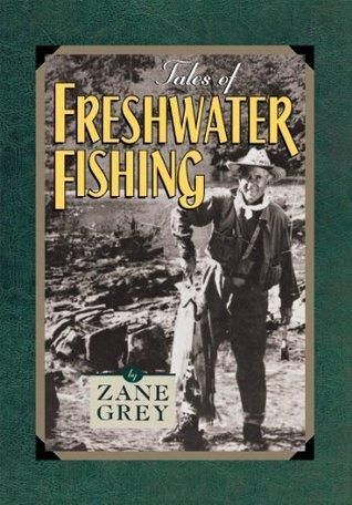 Tales of Freshwater Fishing  by  Zane Grey