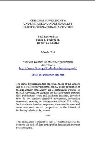 Criminal Sovereignty: Understanding North Koreas Illicit International Activities  by  Dr. Paul Rexton Kan