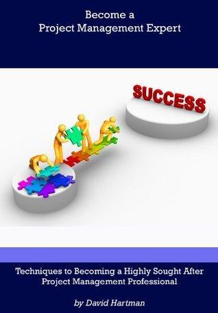 Become a Project Management Expert David Hartman