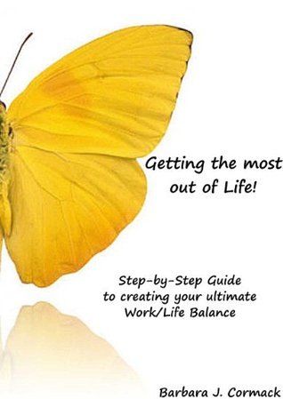 Getting most out of Life! Barbara J. Cormack
