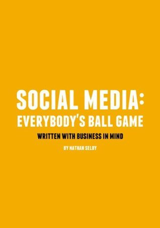 Social Media: Everybodys Ball Game  by  Nathan Selby