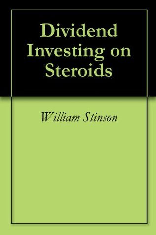 Dividend Investing on Steroids  by  William Stinson