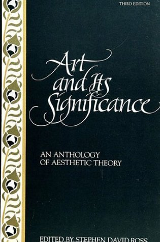 Art and Its Significance: An Anthology of Aesthetic Theory Stephen David Ross