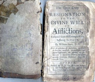 The Great Duty of Resignation to the Divine Will in Affliction William Bates