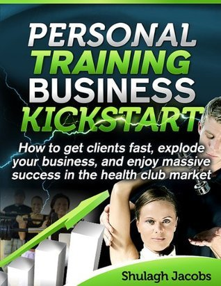 Personal Training Business Kickstart  by  Shulagh Jacobs