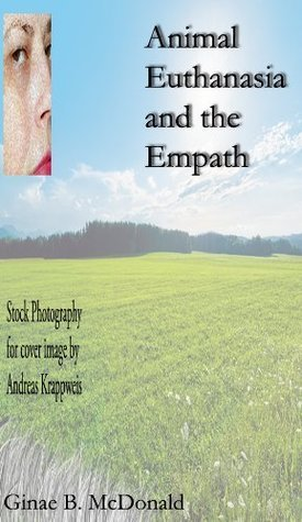 Animal Euthanasia and the Empath  by  Ginae B. McDonald