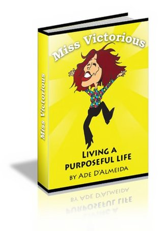 Miss Victorious - Living A Purposeful Life  by  Ade DAlmeida