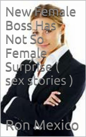 New Female Boss Has Not So Female Surprise  by  Ron Mexico