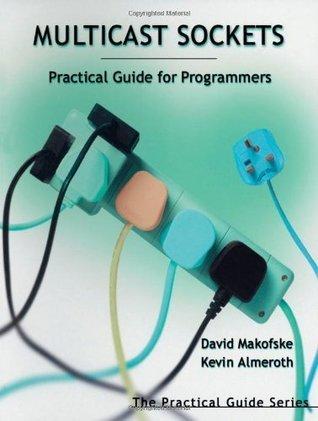 Multicast Sockets: Practical Guide for Programmers  by  David Makofske