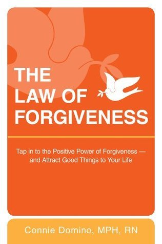 The Law of Forgiveness: Tap in to the Positive Power of Forgiveness--and Attract Good Things to YourLife Connie Domino