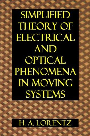 Simplified Theory of Electrical and Optical Phenomena in Moving Systems  by  Hendrik Antoon Lorentz