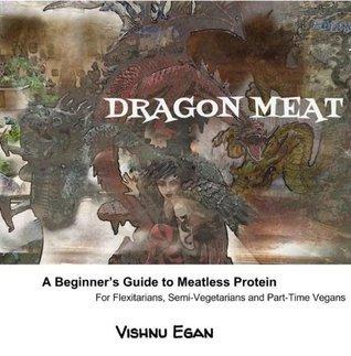 DRAGON MEAT.  A Beginners Guide to Meatless Protein Vishnu Egan