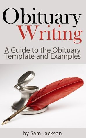 Obituary Writing: A Guide to the Obituary Template and Examples  by  Sam Jackson