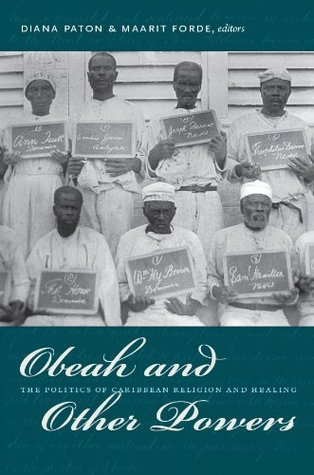 Obeah and Other Powers: The Politics of Caribbean Religion and Healing  by  Diana Paton