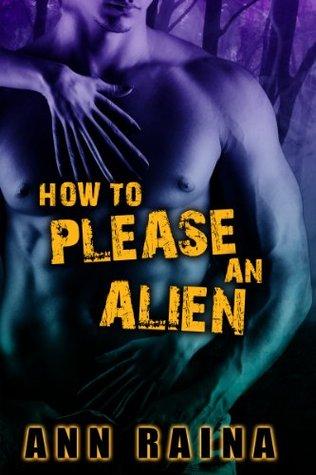 How to Please an Alien  by  Ann Raina