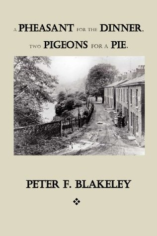 A Pheasant for the Dinner, Two Pigeons for a Pie.  by  Peter F. Blakeley