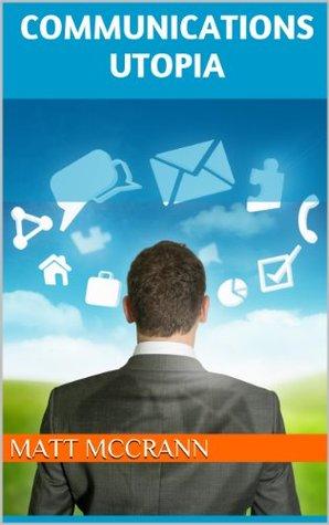 Communications Utopia: A Forecast of Mobile Communications  by  Matt McCrann