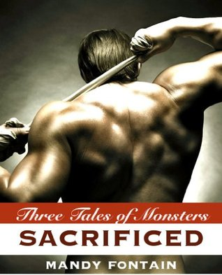 Sacrificed: Three Tales of Monsters  by  Mandy Fontain