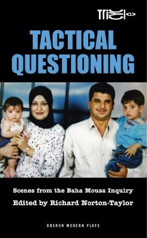 Tactical Questioning: Scenes from the Baha Mousa Inquiry Richard Norton-Taylor