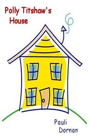 Polly Titshaws House  by  Pauli Dornan