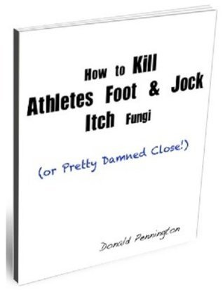 How to Kill Athletes Foot and Jock Itch Fungi Donald Pennington