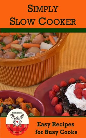 Simply Slow Cooker - Easy Recipes for the Busy Cook Terri Bruch