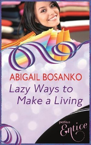 Lazy Ways To Make A Living  by  Abigail Bosanko