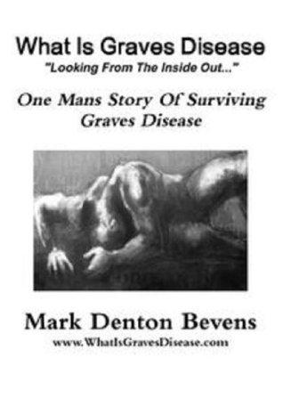 What Is Graves Disease: Surviving Hyperthyroidism  by  Mark Denton Bevens