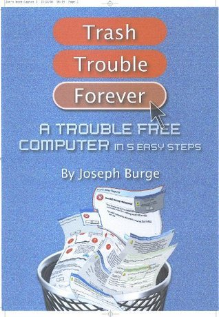 A Trouble Free Computer in 5 Easy Steps Joseph Burge