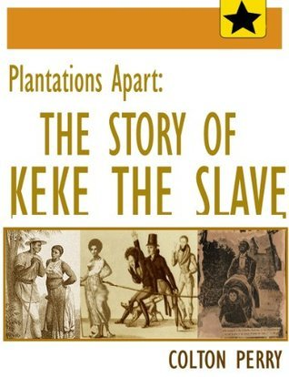Plantations Apart: The Story of Keke the Slave Colton Perry