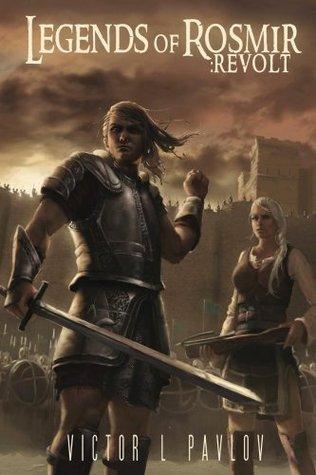 Legends of Rosmir: Revolt Victor L Pavlov