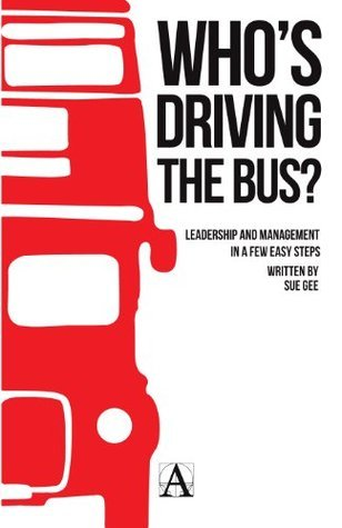 Whos Driving the Bus? - Leadership and Management in a Few Easy Steps  by  Sue Gee