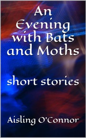 An Evening with Bats and Moths: short stories  by  Aisling OConnor