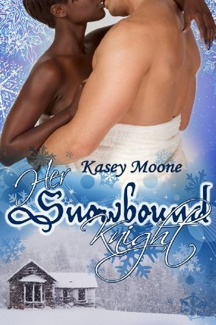 Her Snowbound Knight  by  Kasey Moone
