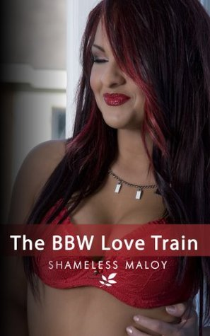 The BBW Love Train Shameless Malloy