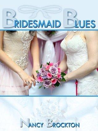 BRIDESMAID BLUES (A First Lesbian Sex Wedding Sex Foursome)  by  Nancy Brockton