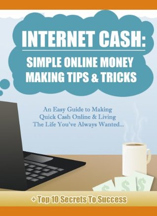 Internet Cash: Simple Online Money Making Tips & Tricks Nicholas  Andrews