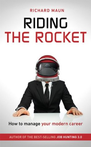 Riding The Rocket: How to Manage Your Modern Career  by  Richard Maun