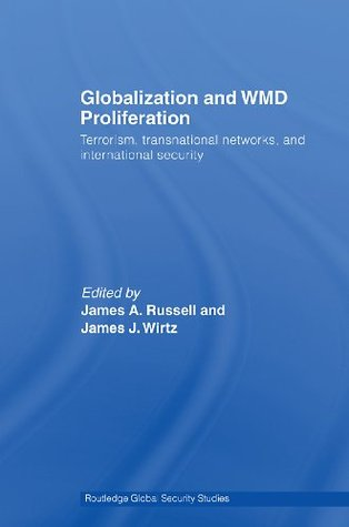 Globalization and WMD Proliferation: Terrorism, Transnational Networks and International Security  by  James A. Russell