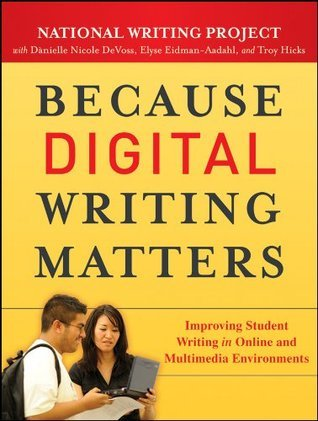 Because Digital Writing Matters: Improving Student Writing in Online and Multimedia Environments Danielle Nicole DeVoss