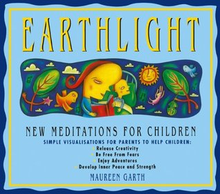 Earthlight New Medications For Children: New Medications For Children: More Meditations for Children  by  Maureen Garth
