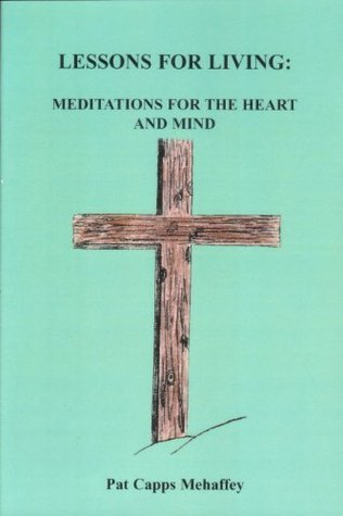 Lessons For Living: Meditations For The Heart And Mind Pat Capps Mehaffey