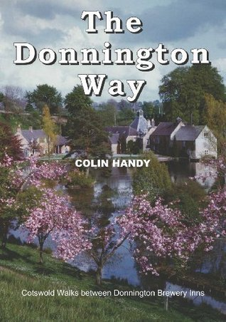 The Donnington Way: The Donnington Way a History of Donnington Brewery and walk between the Donnington Inns. Colin Handy