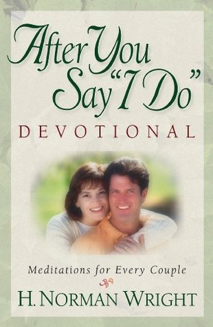 After You Say I Do Devotional H. Norman Wright
