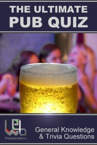 The Ultimate Pub Quiz - General Knowledge and Trivia Questions Webspectations Ltd
