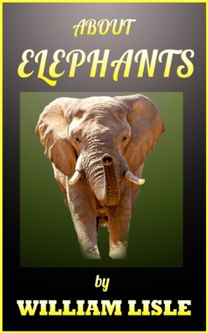 About Elephants (About Series)  by  William Lisle