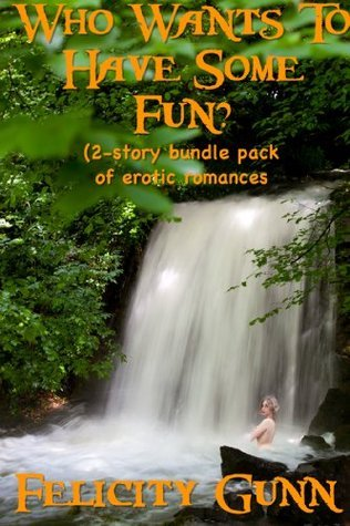 Who Wants To Have Some Fun? (2-story bundle pack of erotic romances)  by  Felicity Gunn