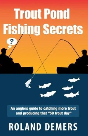 Trout Pond Fishing Secrets Roland Demers